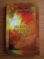 Anticariat: Arielle Ford - Secretul sufletului pereche. Manifesta-ti iubirea vietii cu ajutorul legii atractiei