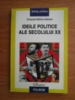 Anticariat: Chantal Millon Delsol - Ideile politice ale secolului XX