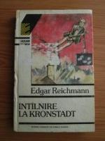 Anticariat: Edgar Reichmann - Intalnire la Kronstadt