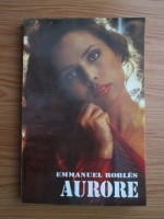 Anticariat: Emmanuel Robles - Aurore...