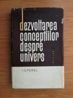 I. G. Perel - Dezvoltarea conceptiilor despre univers