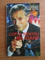 Anticariat: Jules Verne - Lupta pentru milioane