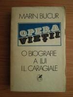 Anticariat: Marin Bucur - Opera vietii. O biografie a lui Ion Luca Caragiale