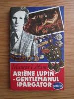 Maurice Leblanc - Arsene Lupin, gentlemanul spargator