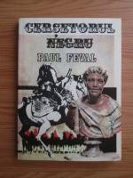 Anticariat: Paul Feval - Cersetorul negru