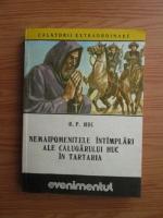 R. P. Huc - Nemaipomenitele intamplari ale calugarului Huc In Tartaria