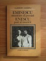 Anticariat: Vladimir Dogaru - Eminescu muzician al poeziei. Enescu poet al muzicii