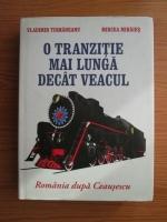 Anticariat: Vladimir Tismaneanu, Mircea Mihaies - O tranzitie mai lunga decat veacul. Romania dupa Ceausescu