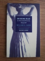 William H. Gass - On Being Blue: A Philosophical Inquiry