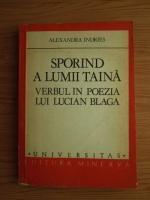 Anticariat: Alexandra Indries - Sporind a lumii taina. Verbul in poezia lui Lucian Blaga