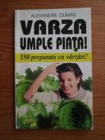 Alexandre Dumas - Varza umple piata! 150 preparate cu varzari