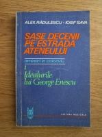 Anticariat: Alexandru Radulescu, Iosif Sava - Sase decenii pe estrada ateneului, volumul 1. Idealurile lui George Enescu