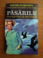 Daphne du Maurier - Pasarile. Povestiri si nuvele