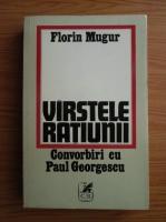 Anticariat: Florin Mugur - Varstele ratiunii. Convorbiri cu Paul Georgescu