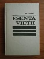Anticariat: Ion Draghici- Esenta vietii