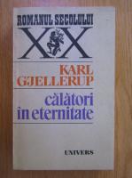 Anticariat: Karl Gjellerup - Calatori in eternitate