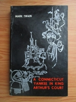 Anticariat: Mark Twain - A Connecticut Yankee in King Arthur s Court