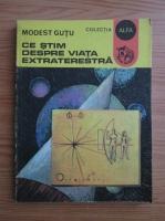 Anticariat: Modest Gutu - Ce stim despre viata extraterestra