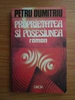 Anticariat: Petru Dumitriu - Proprietatea si posesiunea