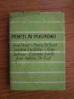 Poeti ai pleiadei. Jean Dorat, Pontus de Tyard, Joachim Du Bellay, Remy Belleau, Estienne Jodelle, Jean-Antoine De Baif