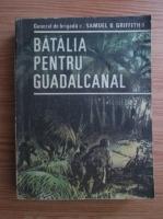 Anticariat: Samuel B. Griffith - Batalia pentru Guadalcanal
