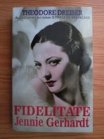Theodore Dreiser - Fidelitate. Jennie Gerhardt