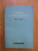 Anticariat: Aleko Konstantinov - Bai Ganiu