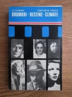 Anticariat: D. I. Suchianu, Constantin Popescu - Drumuri. Destine. Climate