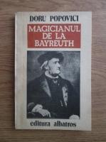 Anticariat: Doru Popovici - Magicianul de la Bayreuth