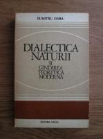 Anticariat: Dumitru Daba - Dialectica naturii si gandirea teoretica moderna. Dialog asupra lumii fizice