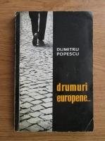 Anticariat: Dumitru Popescu - Drumuri europene...