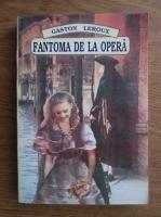 Gaston Leroux - Fantoma de la opera