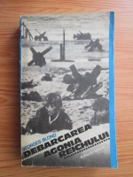 Anticariat: Georges Blond - Debarcarea. Agonia reichului