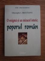 Gheorghe I. Bratianu - O enigma si un miracol istoric: poporul roman