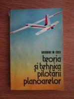 Anticariat: Gheorghe M. Cucu - Teoria si tehnica pilotarii planoarelor