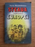 Anticariat: Horia Alexandrescu - Steaua campioana Europei