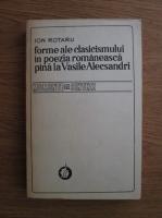 Ion Rotaru - Forme ale clasicismului in poezia romaneasca pana la Vasile Alecsandri. Momente si sinteze