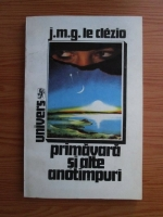 Jean Marie Gustave Le Clezio - Primavara si alte anotimpuri