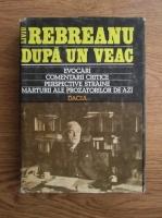 Anticariat: Liviu Rebreanu dupa un veac. Evocari, Comentarii critice, Perspective straine, Marturii ale prozatorilor de azi