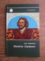 Paul Simionescu - Dimitrie Cantemir domnitor si savant umanist
