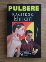 Anticariat: Rosamond Lehmann - Pulbere