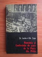 Anticariat: Stefan Lache, Gheorghe Tutui - Romania si conferinta de pace de la Paris din 1946