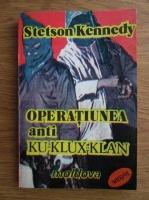 Anticariat: Stetson Kennedy - Operatiunea anti Ku Klux Klan