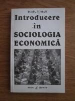 Anticariat: Toma Roman - Introducere in sociologia economica