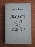 Anticariat: Tudor Vianu - Arghezi poet al omului