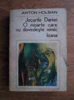Anton Holban - Jocurile Daniei. O moarte care nu dovedeste nimic. Ioana