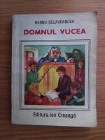 Anticariat: Barbu Stefanescu Delavrancea - Domnul Vucea