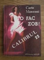 Carlo Manzoni - O fac zob! Calibrul 22
