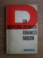 Dan Berindei - Din inceputurile diplomatiei romanesti moderne