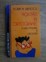 Anticariat: Dorin N. Uritescu - Noutati in ortografie. Corectitudine si greseala